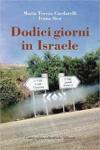 """""""Dodici giorni in Israele"""", di Ivana Sica e Maria Teresa Cardarelli, stasera al Corpus Domini"""